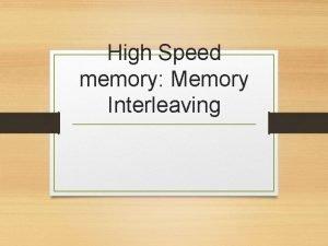 High Speed memory Memory Interleaving Main Memory Bottom