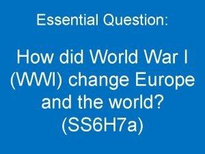 Essential Question How did World War I WWI