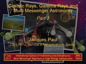 Cosmic Rays Gamma Rays and Multi Messenger Astronomy