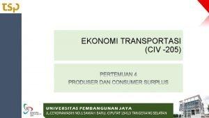 EKONOMI TRANSPORTASI CIV 205 OUTLINE Produsen dan konsumen