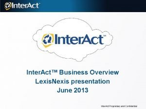 Inter Act Business Overview Lexis Nexis presentation June