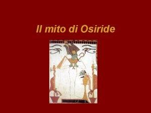 Il mito di Osiride Il Mito Di Osiride