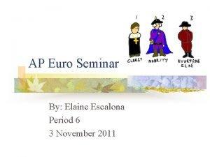AP Euro Seminar By Elaine Escalona Period 6