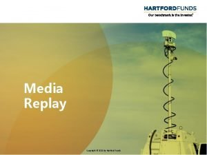 Media Replay Copyright 2020 by Hartford Funds 1