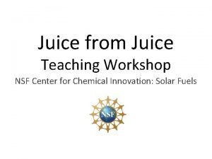 Juice from Juice Teaching Workshop NSF Center for
