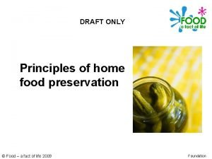 DRAFT ONLY Principles of home food preservation Food