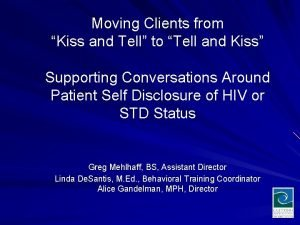 Moving Clients from Kiss and Tell to Tell
