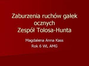 Zaburzenia ruchw gaek ocznych Zesp TolosaHunta Magdalena Anna
