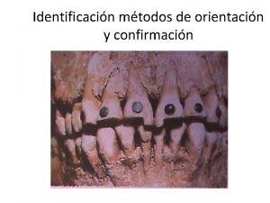 Identificacin mtodos de orientacin y confirmacin Mtodos de