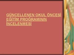 GNCELLENEN OKUL NCES ETM PRORAMININ NCELENMES OKUL NCES
