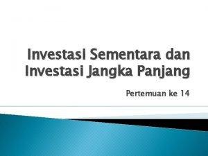 Investasi Sementara dan Investasi Jangka Panjang Pertemuan ke