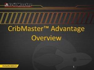 Crib Master Advantage Overview 1 CRIBMASTER ADVANTAGE SUPPORT