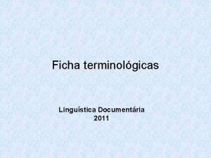 Ficha terminolgicas Lingustica Documentria 2011 Ficha terminolgica Elemento
