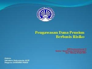Pengawasan Dana Pensiun Berbasis Risiko ADPI Komisariat Daerah