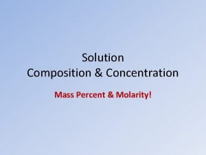 Solution Composition Concentration Mass Percent Molarity Mass Describes