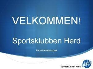 VELKOMMEN Sportsklubben Herd Foreldreinformasjon Sportsklubben Herd Sportsklubben Herd