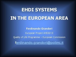EHDI SYSTEMS IN THE EUROPEAN AREA Ferdinando Grandori