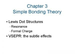 Chapter 3 Simple Bonding Theory Lewis Dot Structures