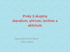 Prvky 3 skupiny skandium yttrium lanthan a aktinium