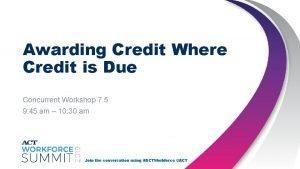 Awarding Credit Where Credit is Due Concurrent Workshop