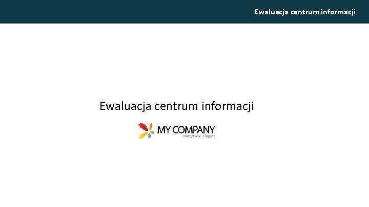 Ewaluacja centrum informacji Ewaluacja centrum informacji Podstawowe informacje