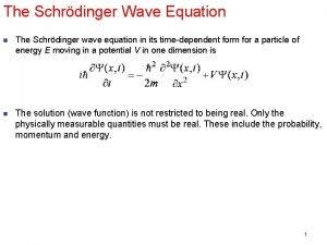 The Schrdinger Wave Equation n The Schrdinger wave