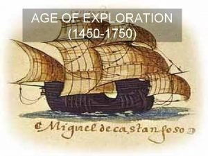 AGE OF EXPLORATION 1450 1750 Exploration 1450 1750