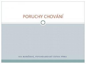 PORUCHY CHOVN IVA BUREOV PSYCHOLOGICK STAV FFMU PORUCHY