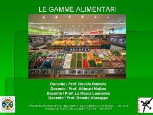 LE GAMME ALIMENTARI Docente Prof Rovere Raniero Docente