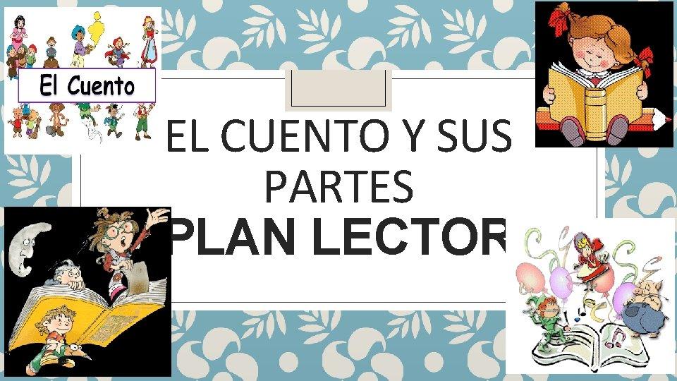 EL CUENTO Y SUS PARTES PLAN LECTOR Qu