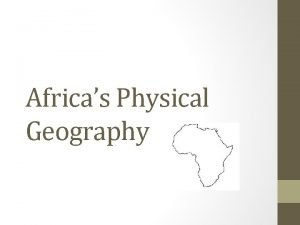 Africas Physical Geography The Plateau Continent Most of
