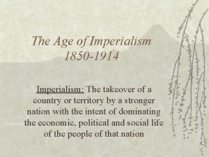 The Age of Imperialism 1850 1914 Imperialism The