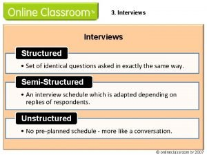 3 Interviews Structured Set of identical questions asked