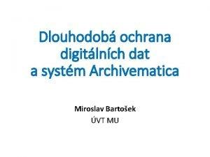 Dlouhodob ochrana digitlnch dat a systm Archivematica Miroslav