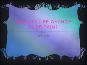 HOW DID LIFE CHANGE IN BRITAIN 1900 1959