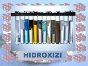 HIDROXIZI Definiie Clasificare Denumire HIDROXIZII BAZELE sunt compui