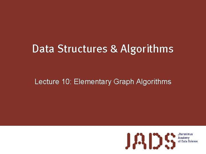 Data Structures Algorithms Lecture 10 Elementary Graph Algorithms