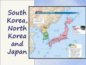 South Korea North Korea and Japan The main