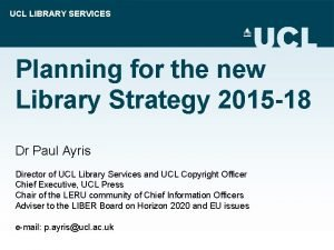 UCL LIBRARY SERVICES Planning for the new Library