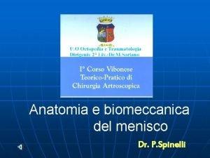 Anatomia e biomeccanica del menisco Dr P Spinelli