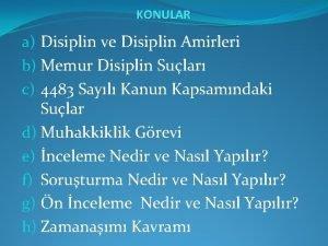 KONULAR a Disiplin ve Disiplin Amirleri b Memur