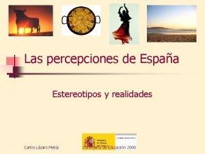 Las percepciones de Espaa Estereotipos y realidades Carlos