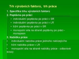 Trh vrobnch faktor trh prce 1 Specifika trhu