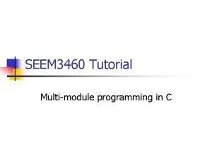 SEEM 3460 Tutorial Multimodule programming in C SEEM