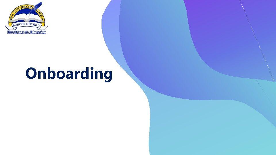 Onboarding What is Onboarding Onboarding is not a