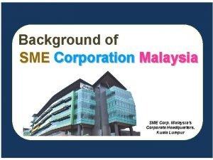 Background of SME Corporation Malaysia SME Corp Malaysias