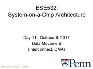 ESE 532 SystemonaChip Architecture Day 11 October 9