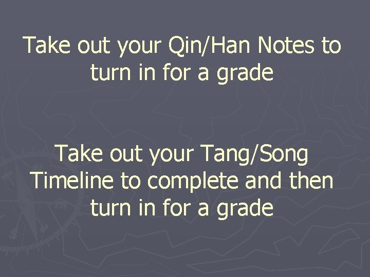 Take out your QinHan Notes to turn in
