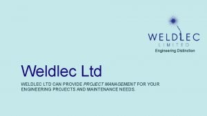 Engineering Distinction Weldlec Ltd WELDLEC LTD CAN PROVIDE
