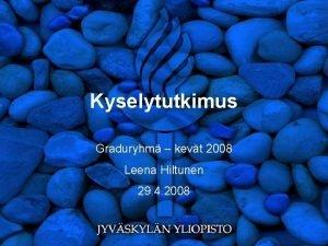 Kyselytutkimus Graduryhm kevt 2008 Leena Hiltunen 29 4